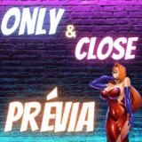 Only & Close #『Prévia』